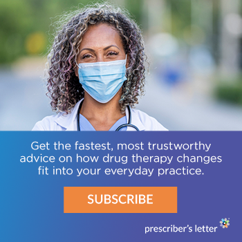 Get the fastest, most trustworthy advice on how drug therapy changes fit into your everyday practice. Subscribe. Prescriber's Letter